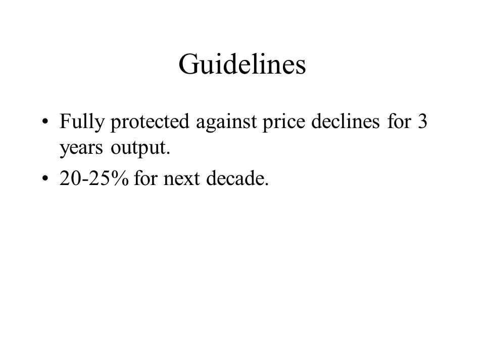 Guidelines Fully protected against price declines for 3 years output.