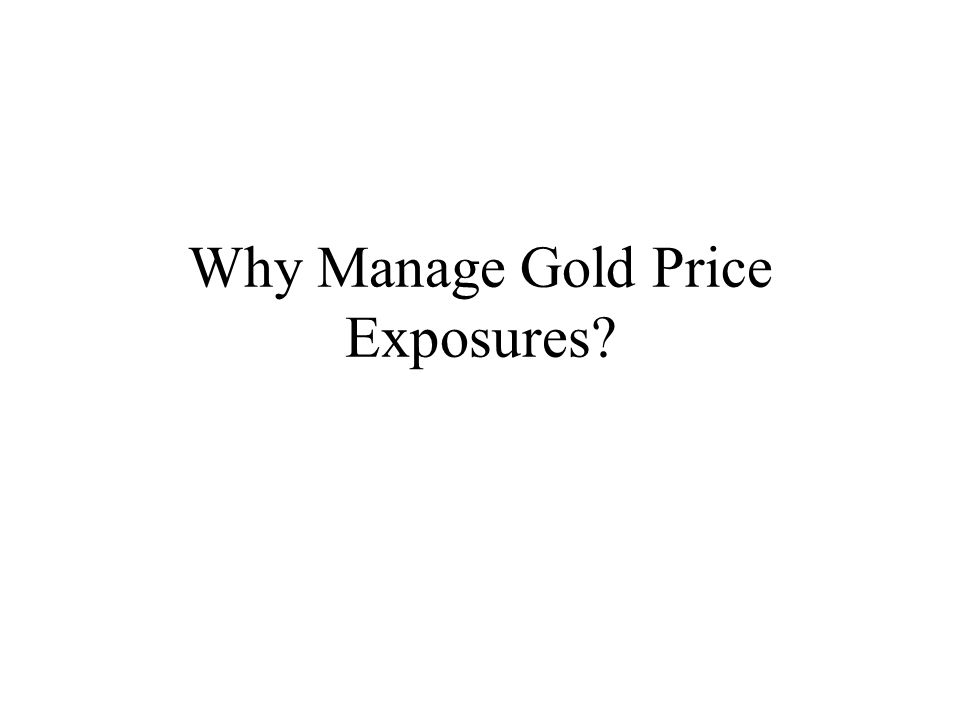 Why Manage Gold Price Exposures