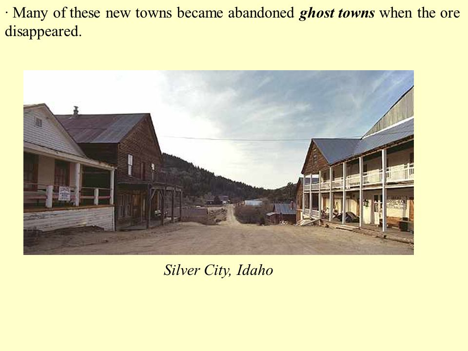 · Many of these new towns became abandoned ghost towns when the ore disappeared.