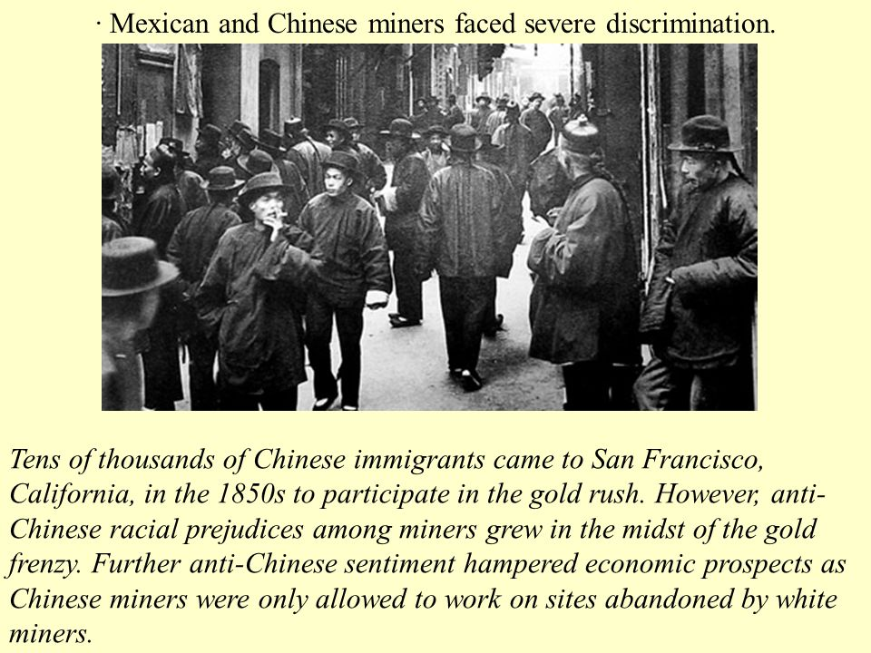 · Mexican and Chinese miners faced severe discrimination.