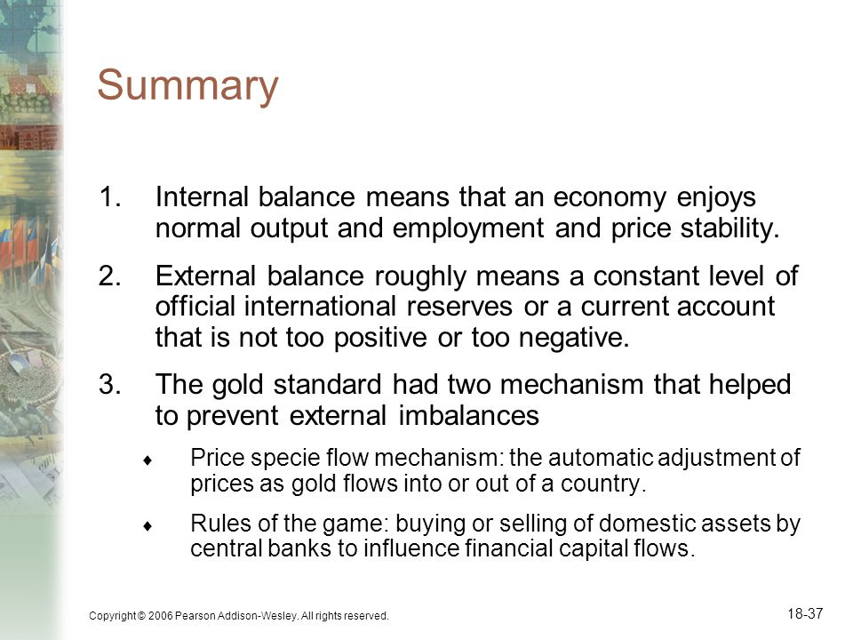 Summary Internal balance means that an economy enjoys normal output and employment and price stability.