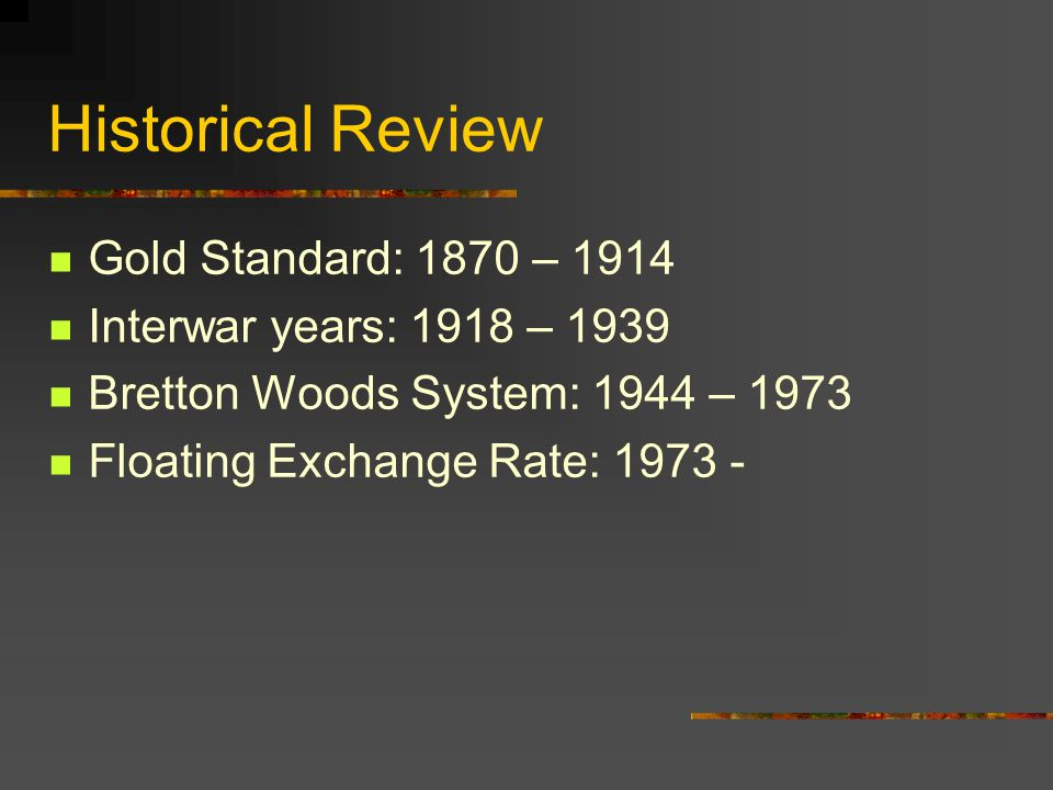 Historical Review Gold Standard: 1870 – 1914
