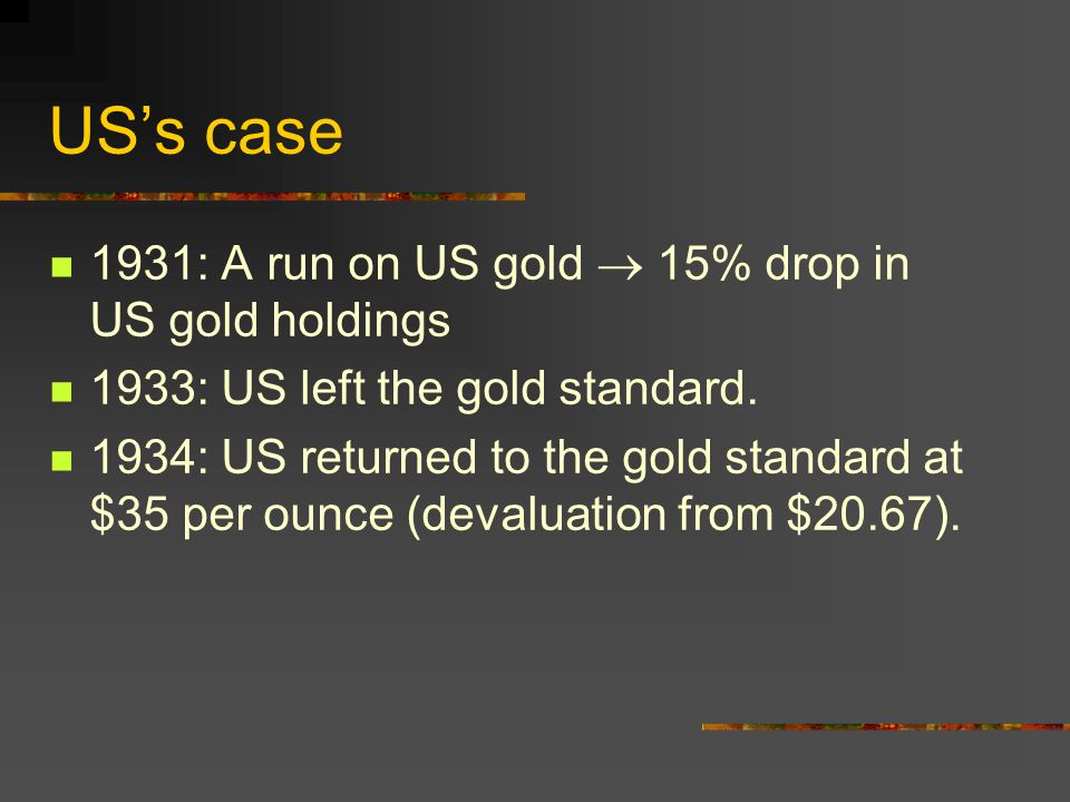 US's case 1931: A run on US gold  15% drop in US gold holdings