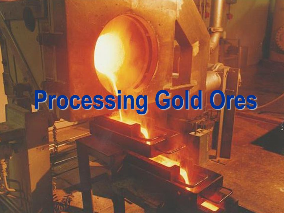 Processing Gold Ores Good Morning, ladies and gentlemen.