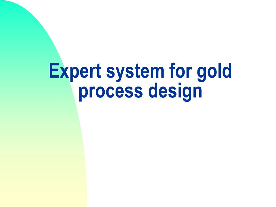 Expert system for gold process design
