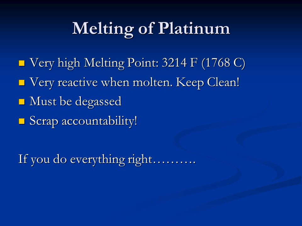 Melting of Platinum Very high Melting Point: 3214 F (1768 C)