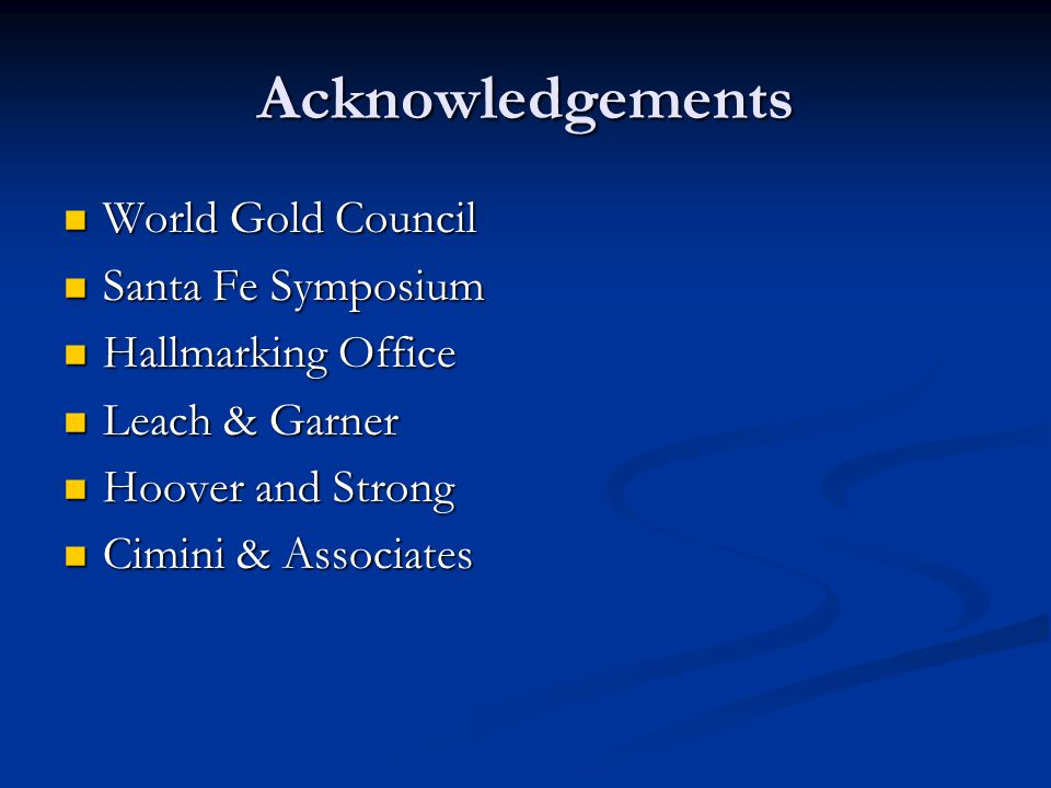 Acknowledgements World Gold Council Santa Fe Symposium