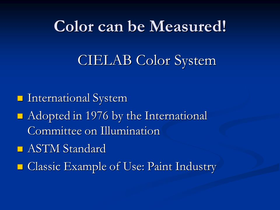 Color can be Measured! CIELAB Color System International System