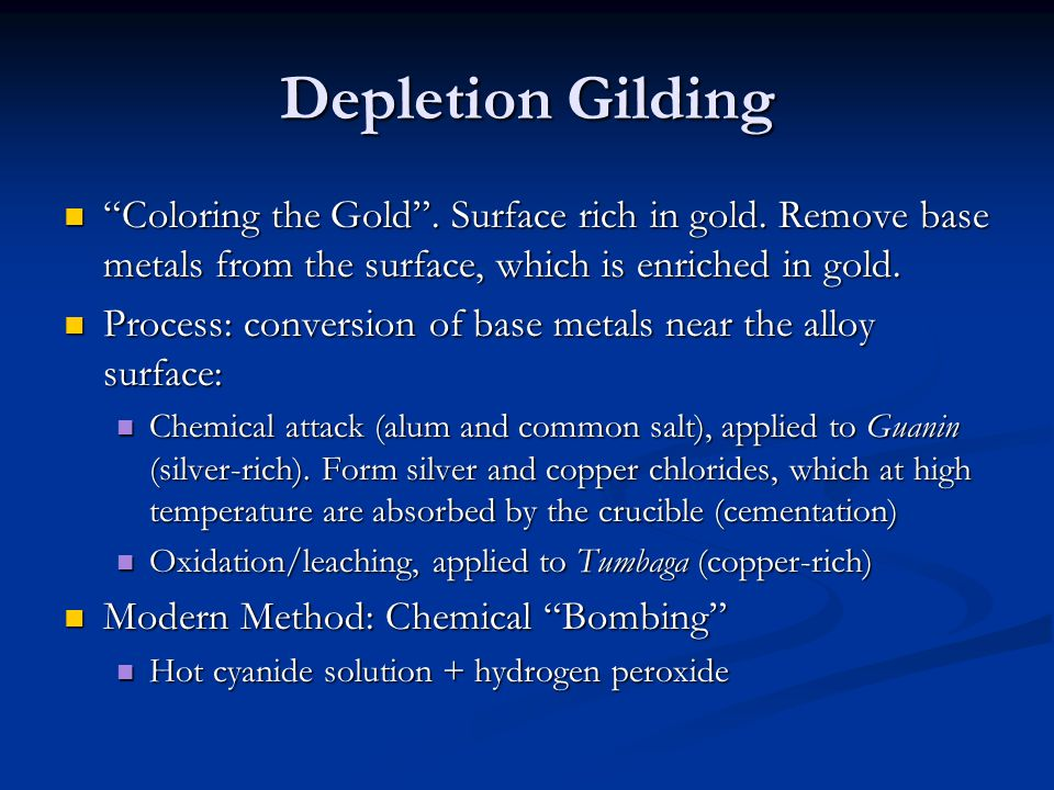 Depletion Gilding Coloring the Gold . Surface rich in gold. Remove base metals from the surface, which is enriched in gold.