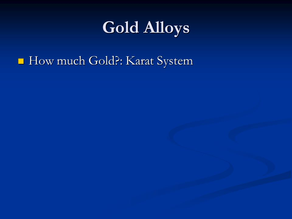 Gold Alloys How much Gold : Karat System
