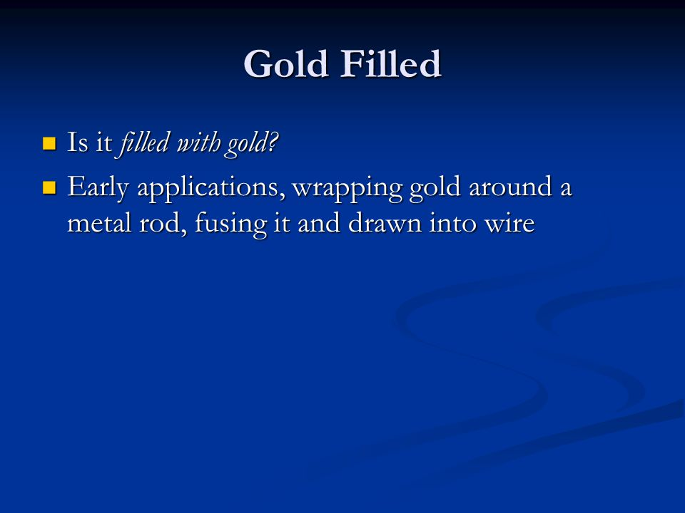 Gold Filled Is it filled with gold