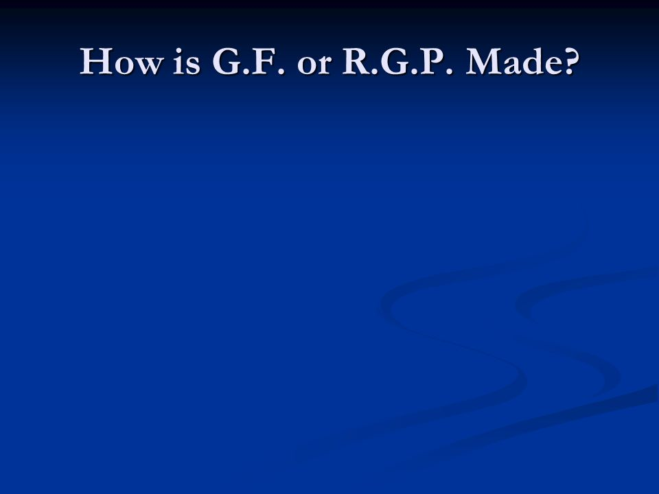How is G.F. or R.G.P. Made