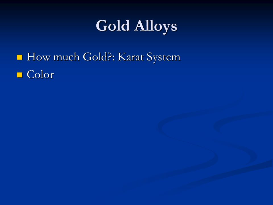 Gold Alloys How much Gold : Karat System Color