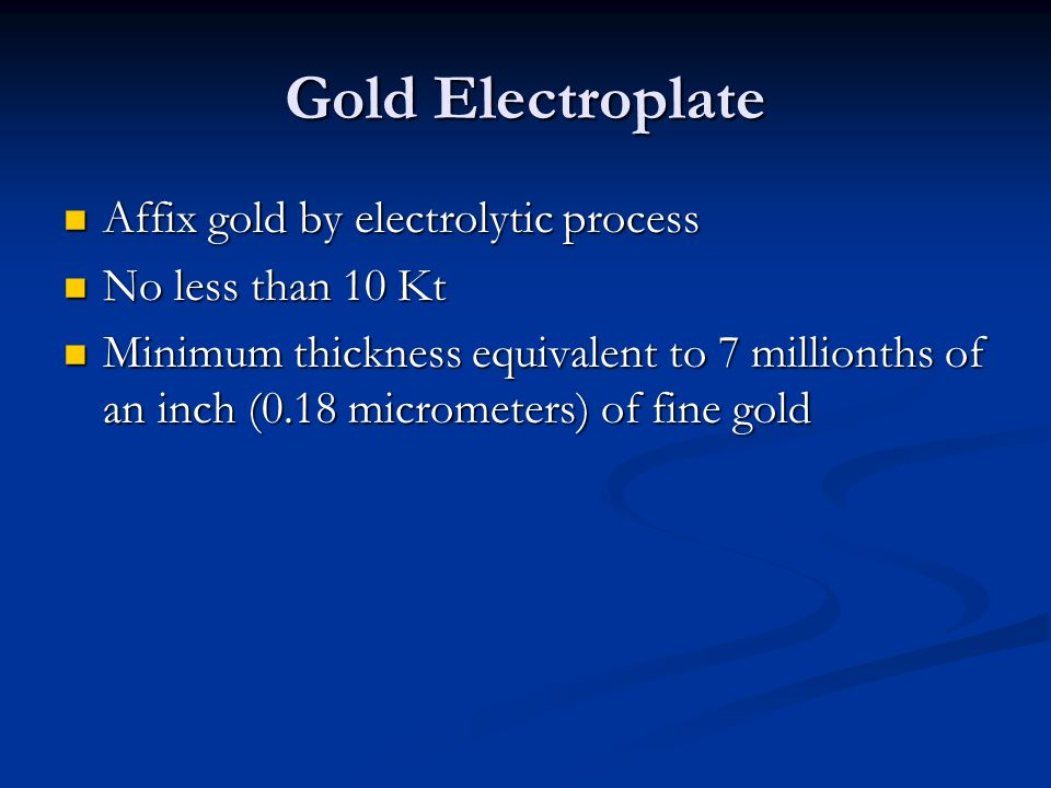 Gold Electroplate Affix gold by electrolytic process