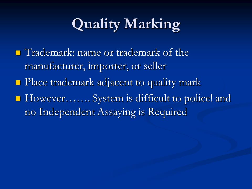 Quality Marking Trademark: name or trademark of the manufacturer, importer, or seller. Place trademark adjacent to quality mark.