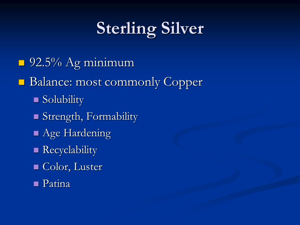 Sterling Silver 92.5% Ag minimum Balance: most commonly Copper