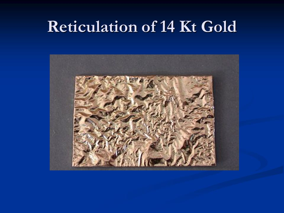 Reticulation of 14 Kt Gold