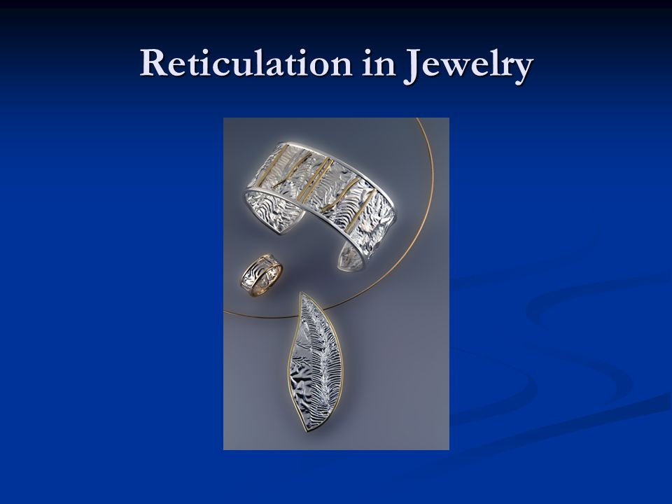 Reticulation in Jewelry
