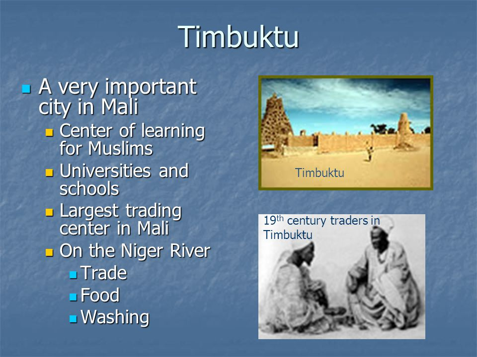 Timbuktu A very important city in Mali Center of learning for Muslims