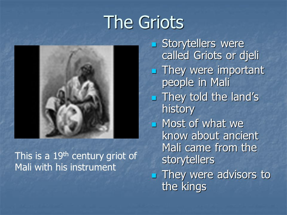 The Griots Storytellers were called Griots or djeli
