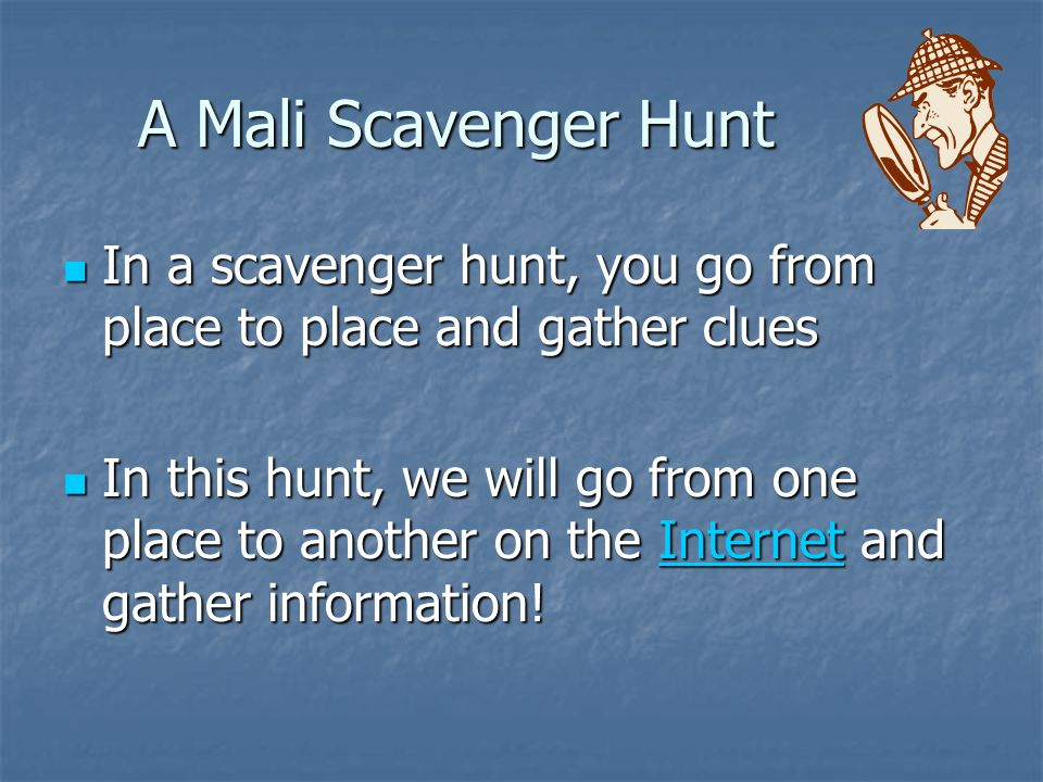 A Mali Scavenger Hunt In a scavenger hunt, you go from place to place and gather clues.