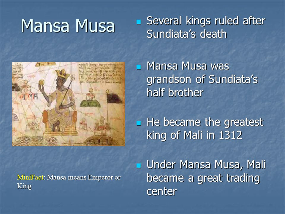 Mansa Musa Several kings ruled after Sundiata's death