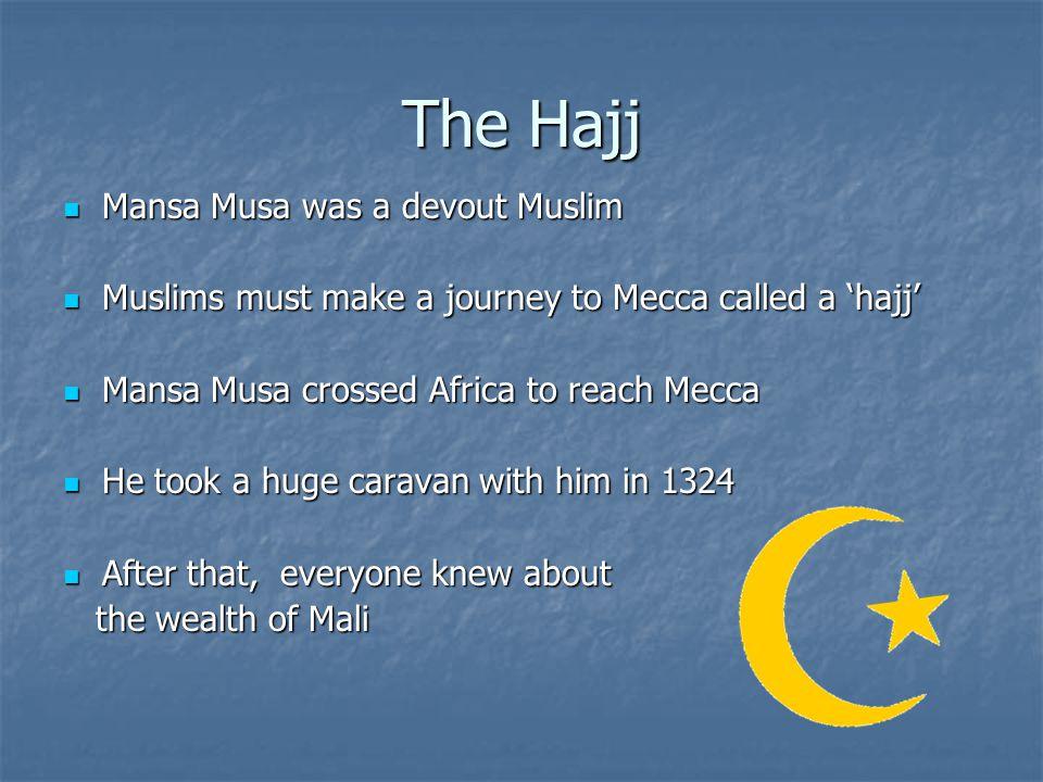 The Hajj Mansa Musa was a devout Muslim