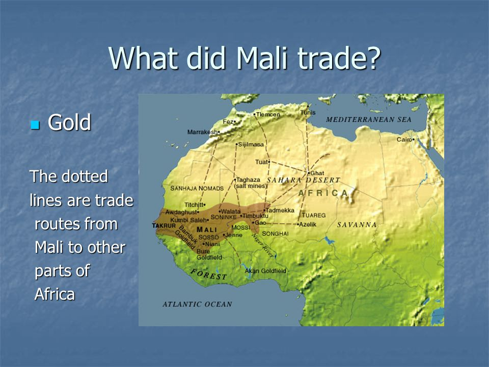 What did Mali trade Gold The dotted lines are trade routes from