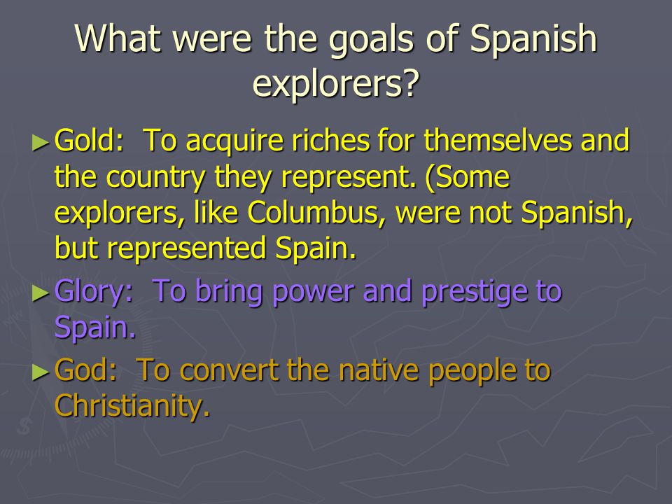 What were the goals of Spanish explorers