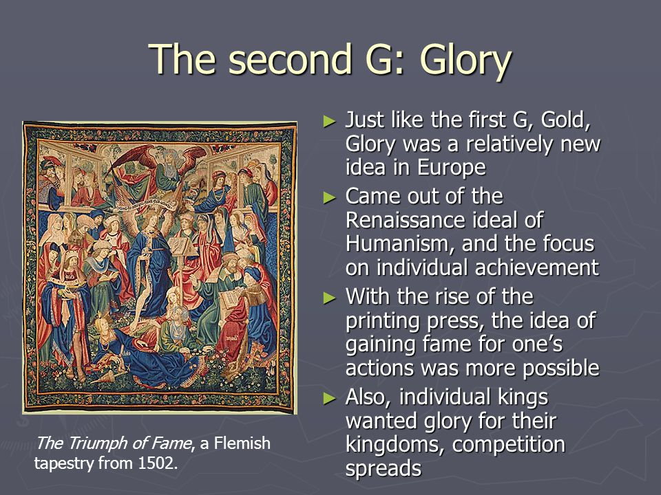 The second G: Glory Just like the first G, Gold, Glory was a relatively new idea in Europe.