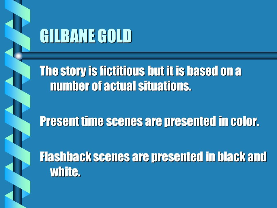 GILBANE GOLD The story is fictitious but it is based on a number of actual situations. Present time scenes are presented in color.