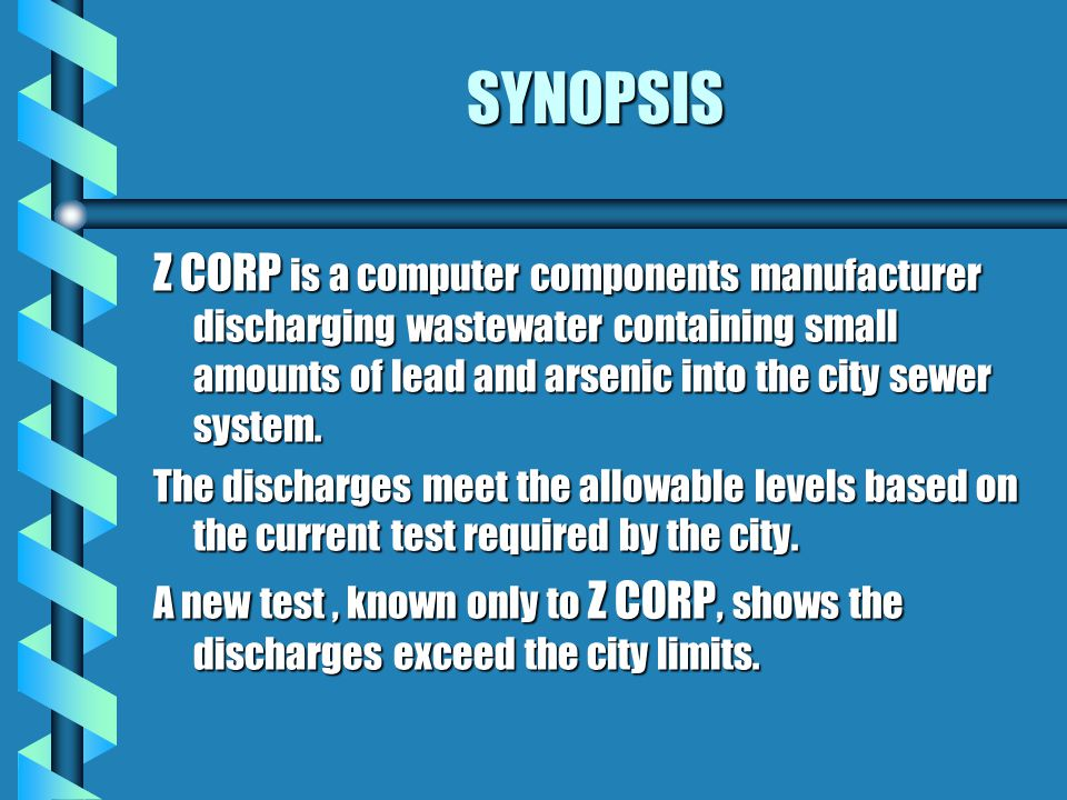 SYNOPSIS Z CORP is a computer components manufacturer discharging wastewater containing small amounts of lead and arsenic into the city sewer system.