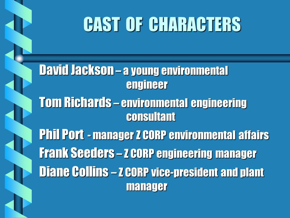CAST OF CHARACTERS David Jackson – a young environmental engineer