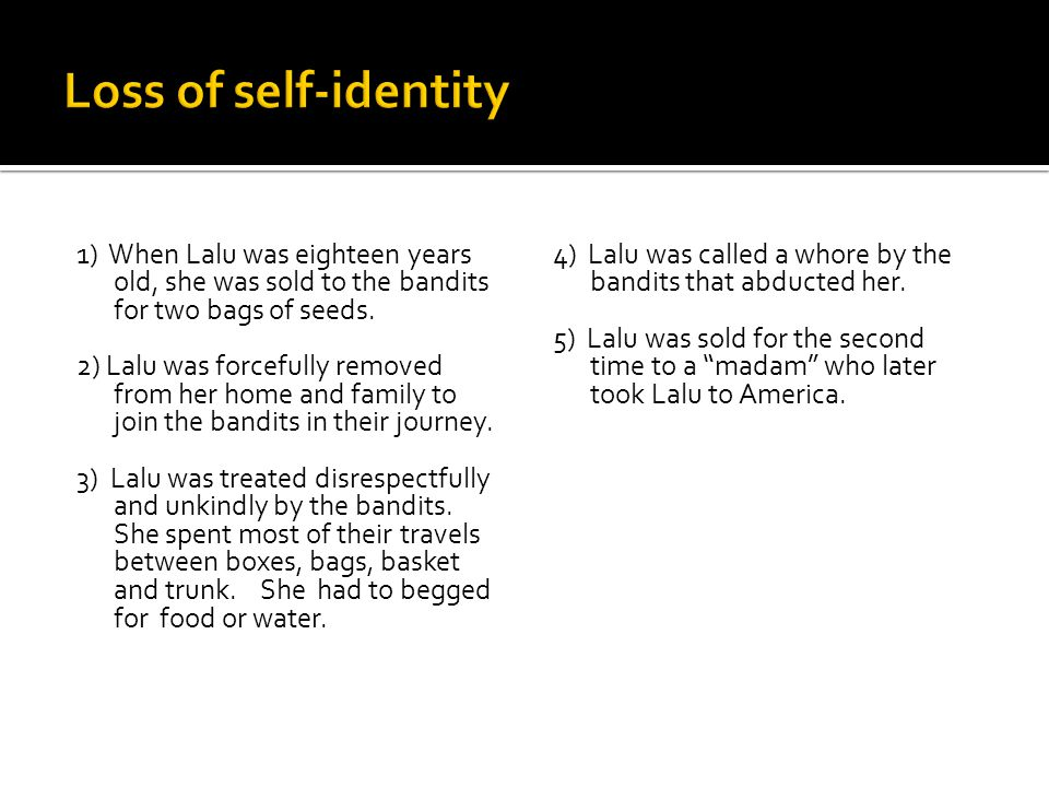Loss of self-identity 1) When Lalu was eighteen years old, she was sold to the bandits for two bags of seeds.