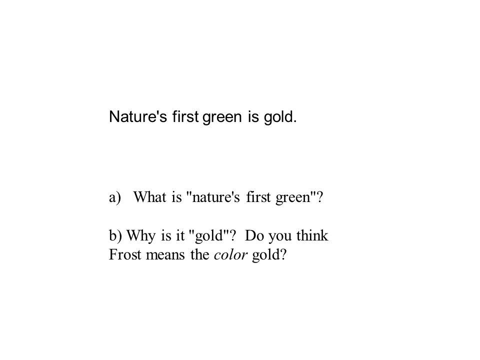 Nature s first green is gold.