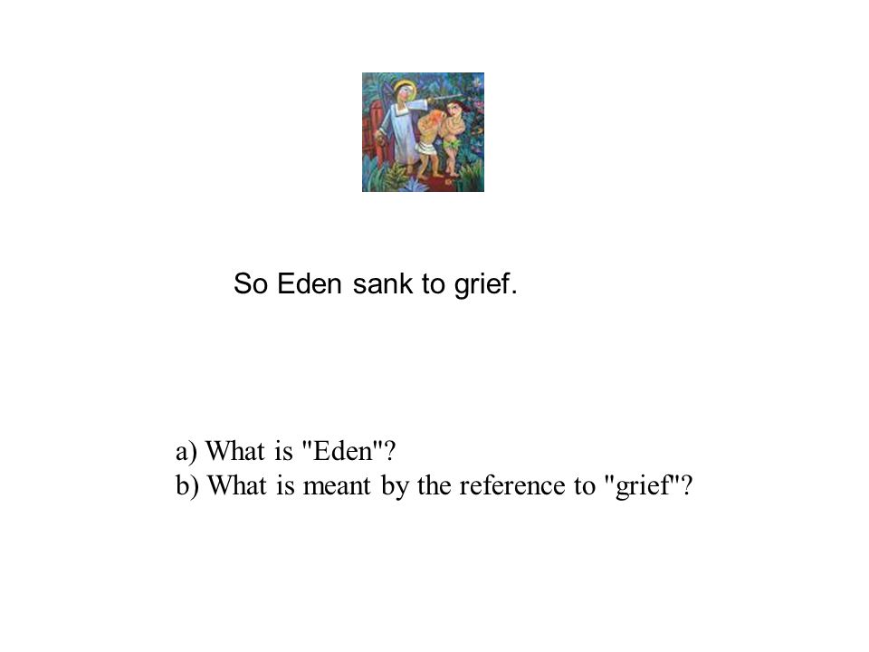 So Eden sank to grief. a) What is Eden b) What is meant by the reference to grief
