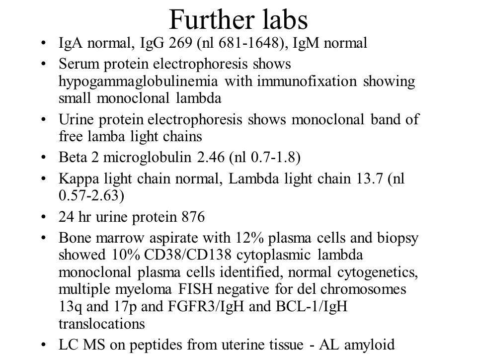 Further labs IgA normal, IgG 269 (nl ), IgM normal