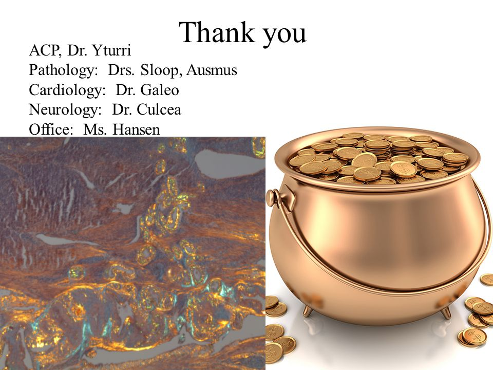 Thank you ACP, Dr. Yturri Pathology: Drs. Sloop, Ausmus