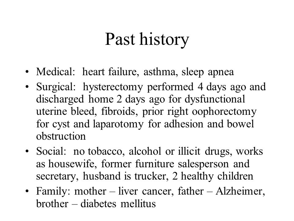 Past history Medical: heart failure, asthma, sleep apnea
