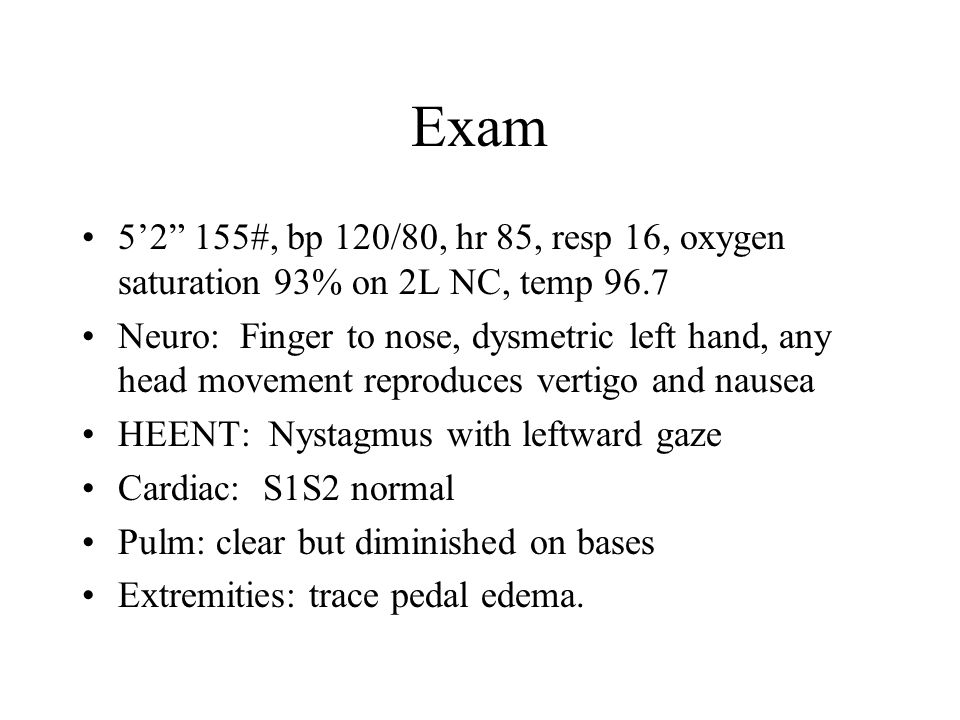 Exam 5'2 155#, bp 120/80, hr 85, resp 16, oxygen saturation 93% on 2L NC, temp