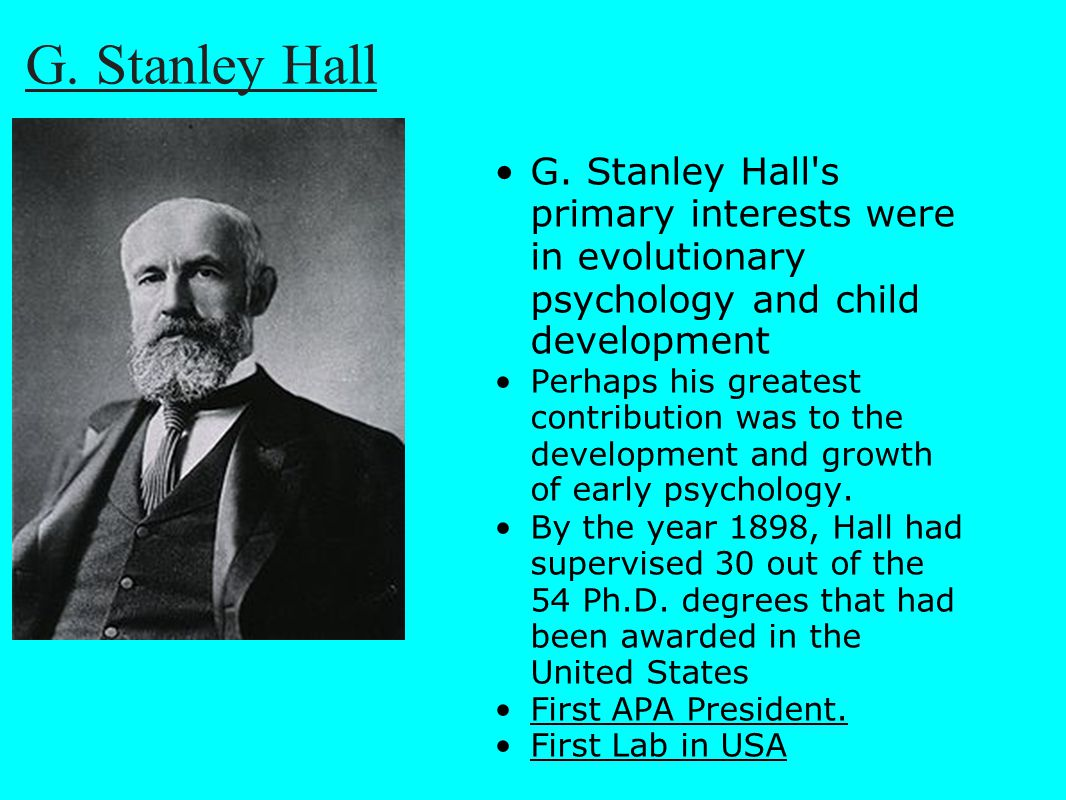 G. Stanley Hall G. Stanley Hall s primary interests were in evolutionary psychology and child development.