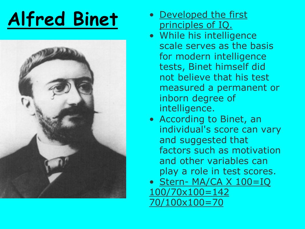 Alfred Binet Developed the first principles of IQ.