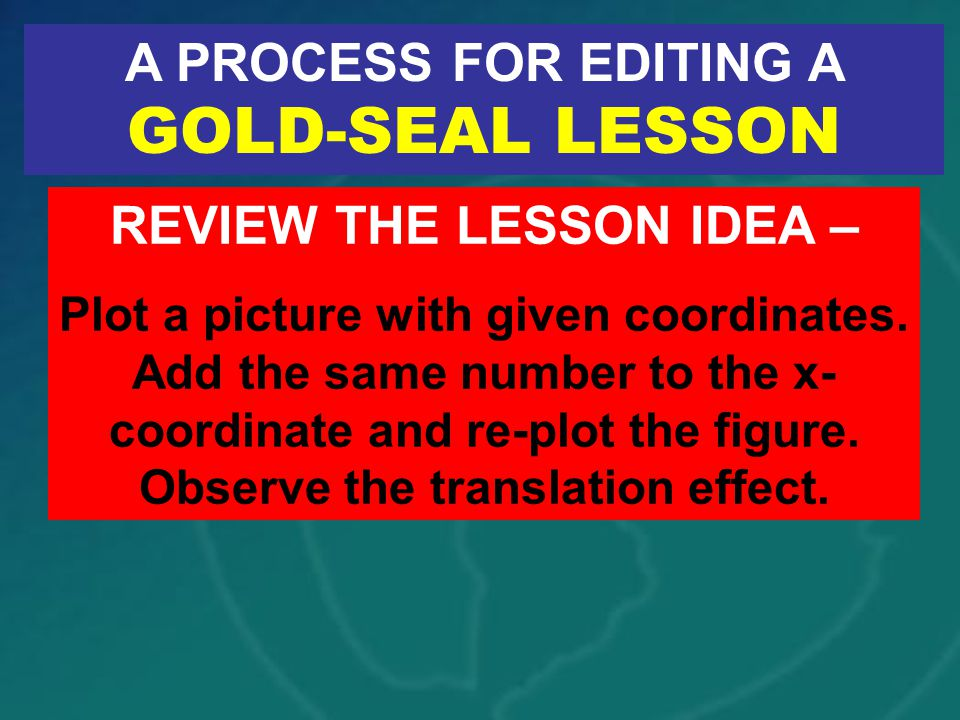 A PROCESS FOR EDITING A GOLD-SEAL LESSON REVIEW THE LESSON IDEA –
