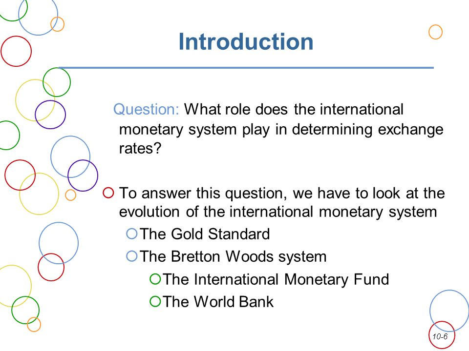 Introduction Question: What role does the international monetary system play in determining exchange rates