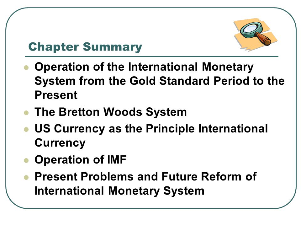 Chapter Summary Operation of the International Monetary System from the Gold Standard Period to the Present.