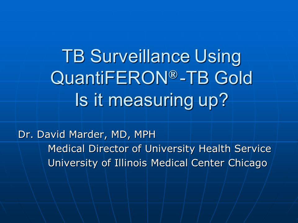 TB Surveillance Using QuantiFERON® -TB Gold Is it measuring up