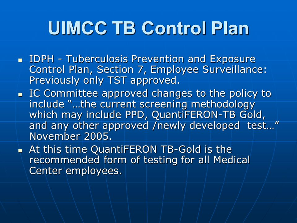 UIMCC TB Control Plan IDPH - Tuberculosis Prevention and Exposure Control Plan, Section 7, Employee Surveillance: Previously only TST approved.