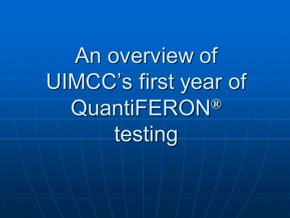 An overview of UIMCC's first year of QuantiFERON® testing