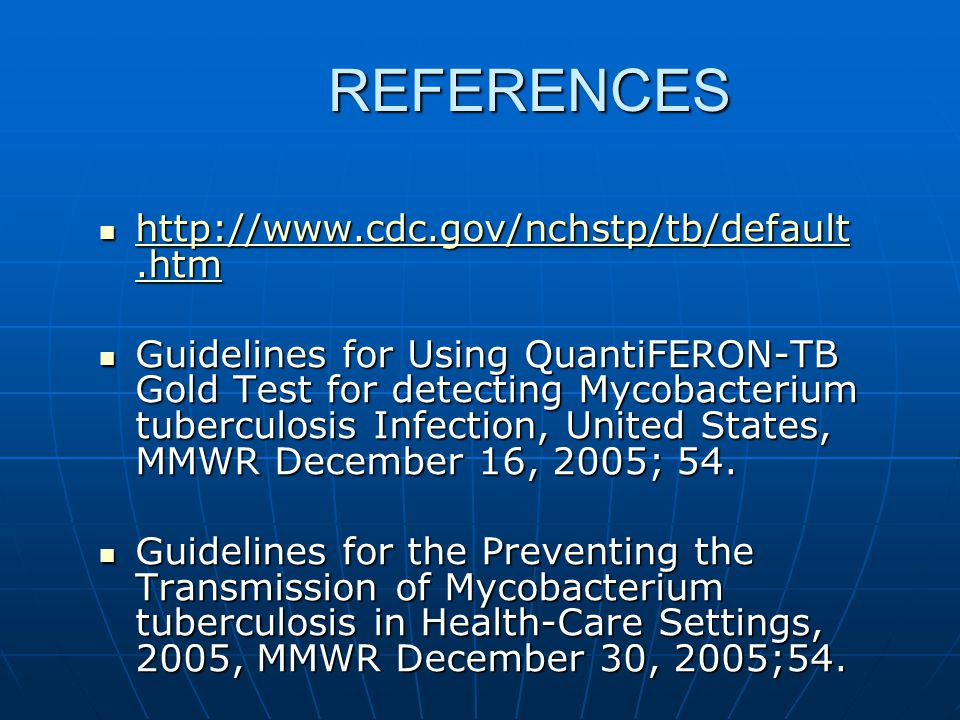 REFERENCES http://www.cdc.gov/nchstp/tb/default.htm