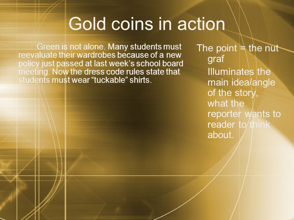 Gold coins in action The point = the nut graf